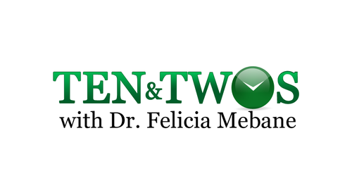 Ten and Twos with Dr. Felicia Mebane