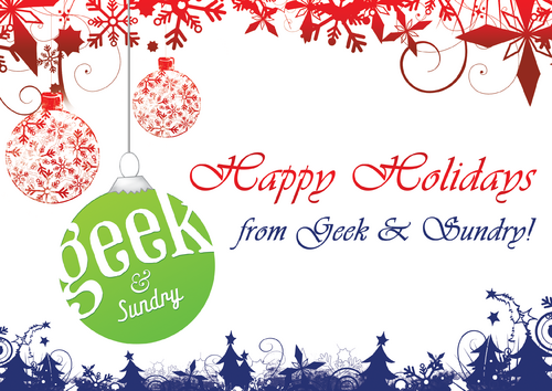 Happy Holidays from Geek & Sundry!