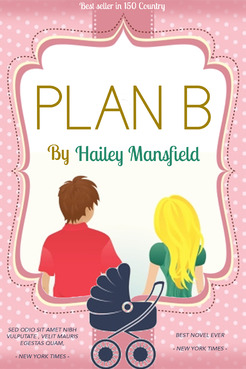Plan B by Hailey Mansfield Other  Draft # 24 by eggtyegg