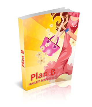 Plan B by Hailey Mansfield Other  Draft # 30 by Spreado