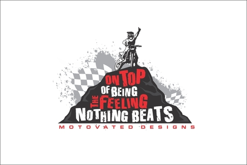 Nothing beats the feeling of being on top. MOTOvated Designs